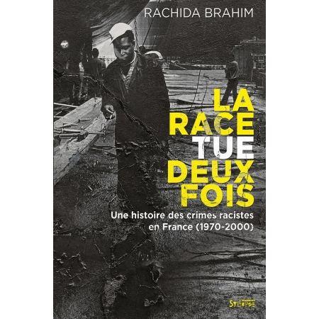 """LIVRE RACHIDA BRAHIM """" LA RACE TUE DEUX FOIS """" Une histoire de crimes racistes en France ( 1970-2000 )"""